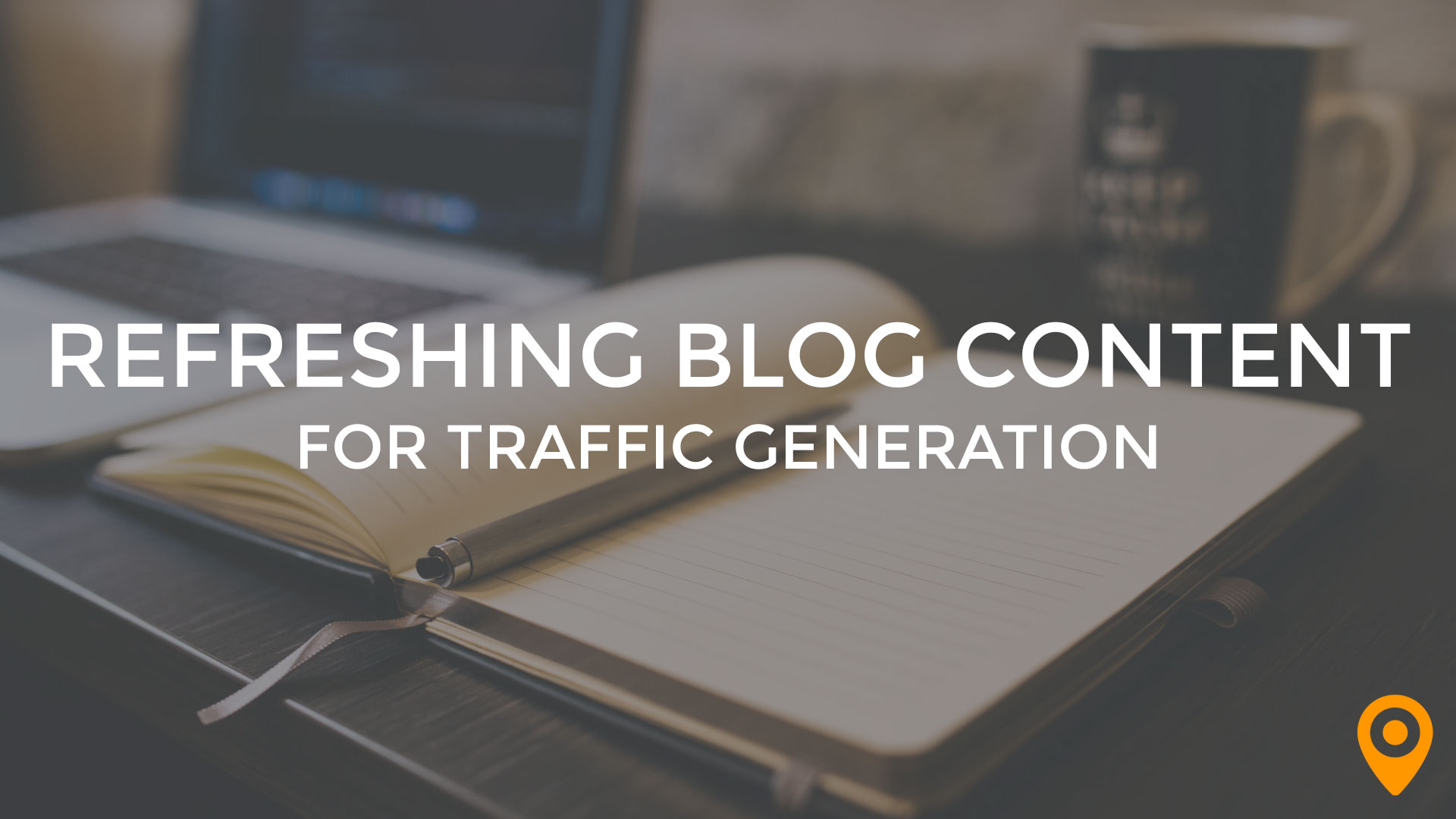 Refreshing Blog Content for Traffic Generation