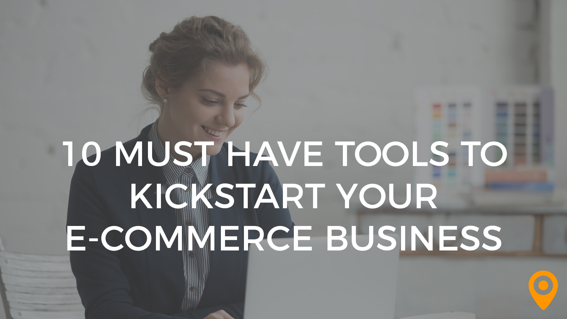 10 must have tools to kickstart your ecommerce business