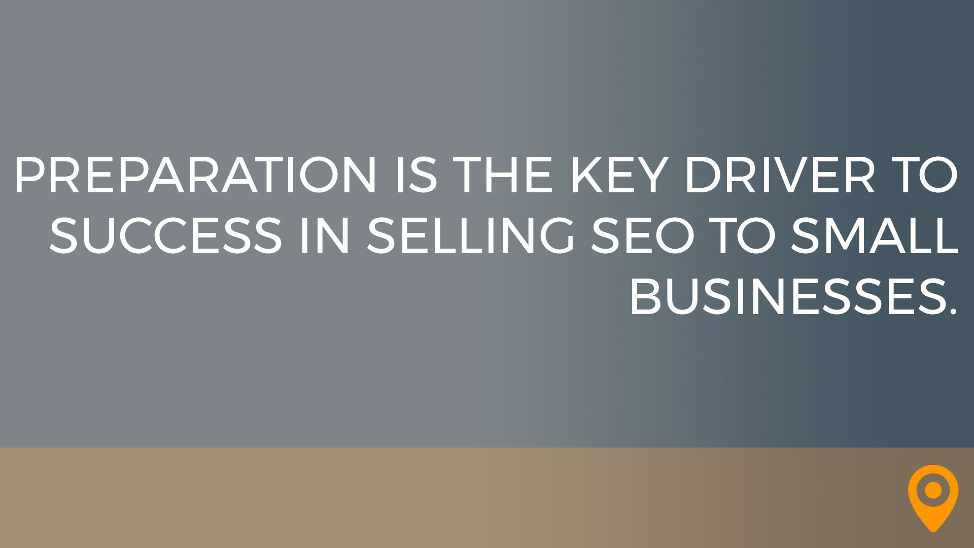 Preparation is the key driver to success in selling SEO to small businesses.