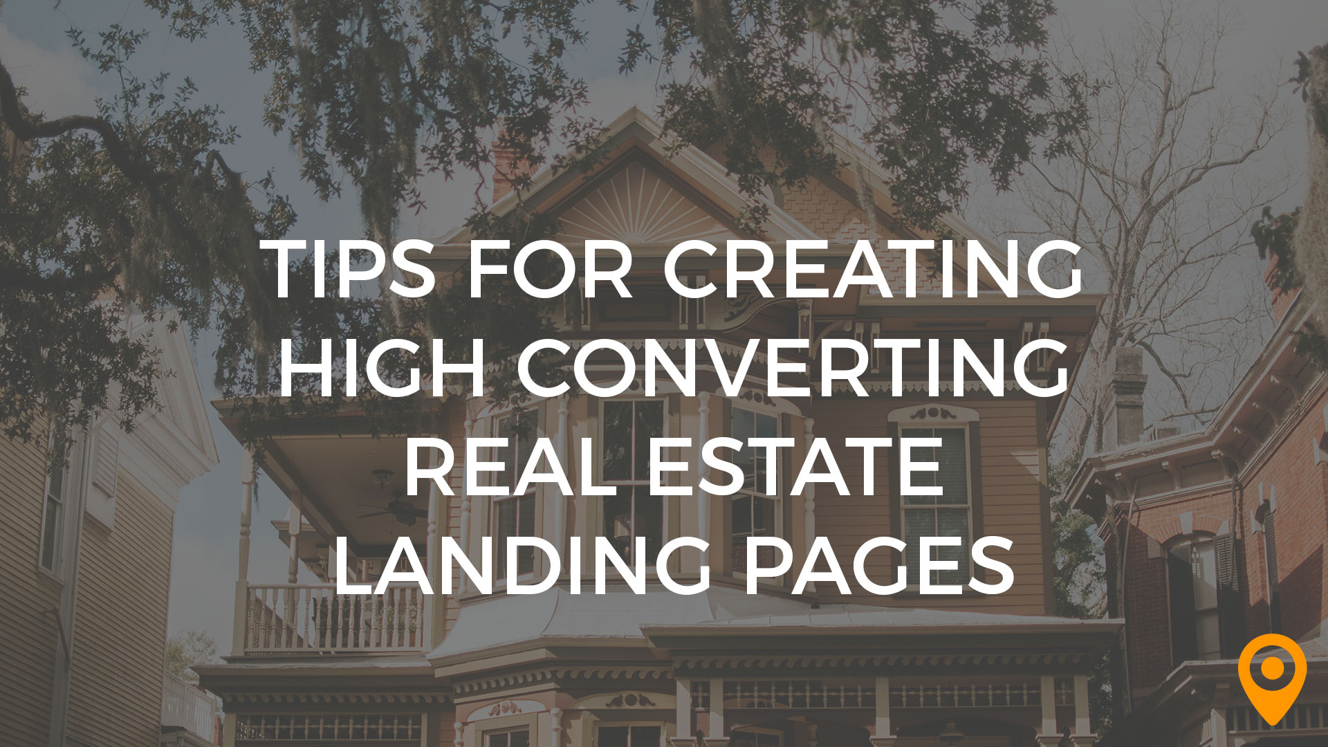 tips for creating high converting real estate landing pages