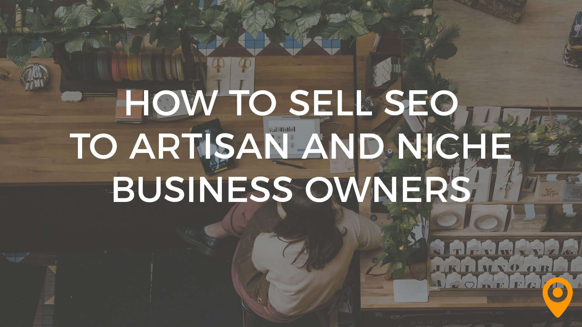 How to Sell SEO to Artisan & Niche Businesses