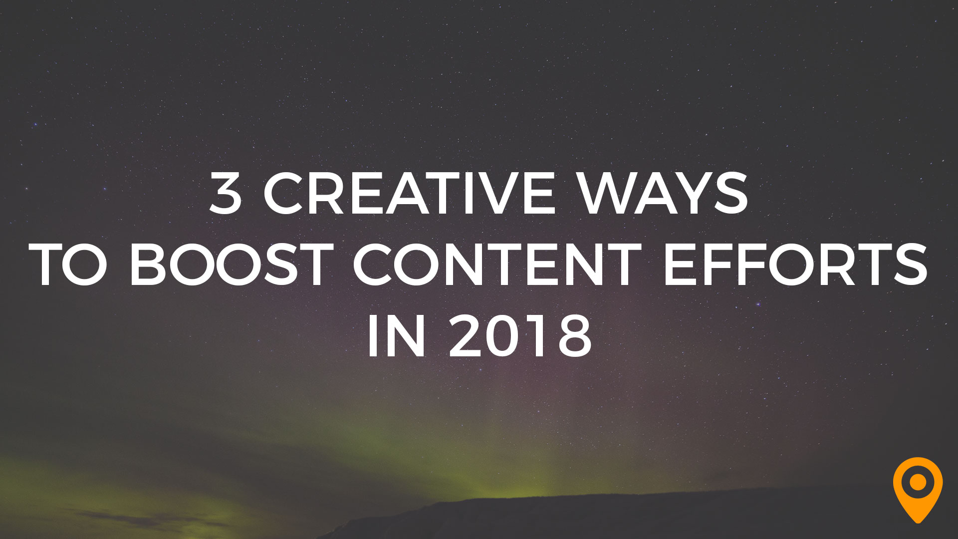 creative content efforts 2018