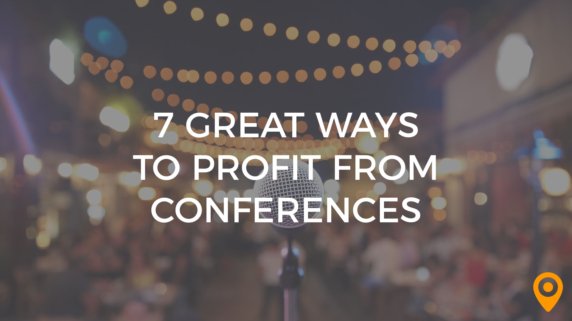 7 Ways to Profit From Conferences