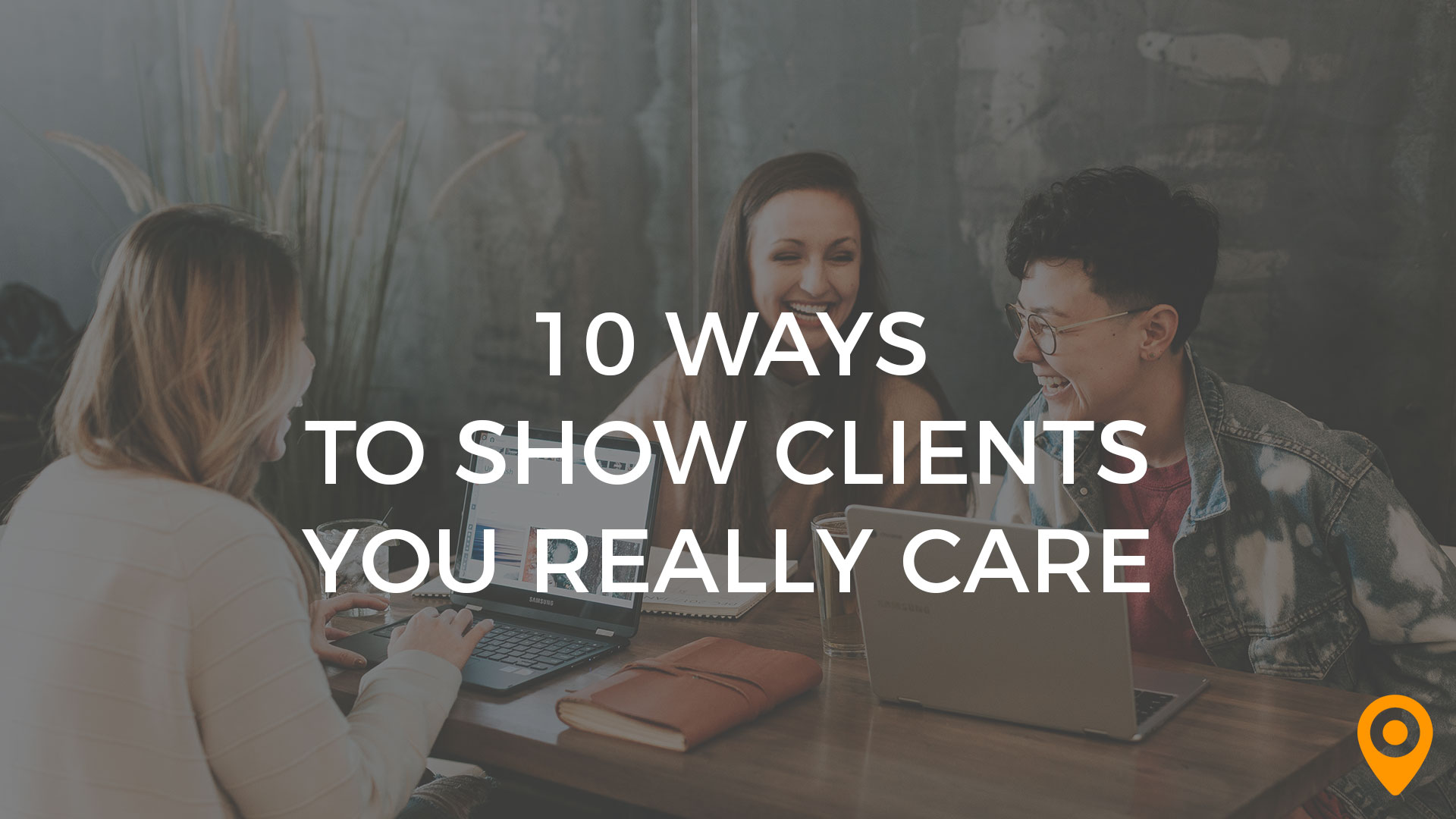 show clients you care