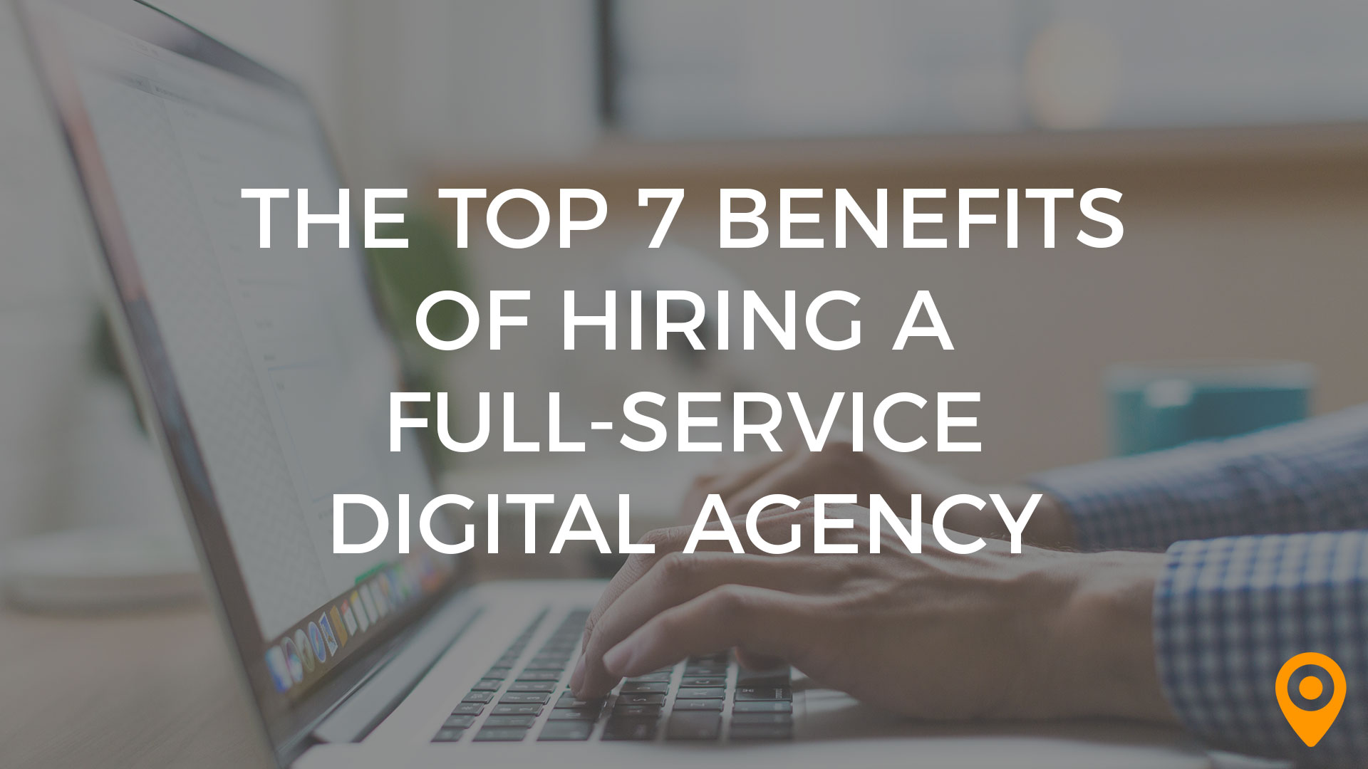 benefits of a full service digital agency