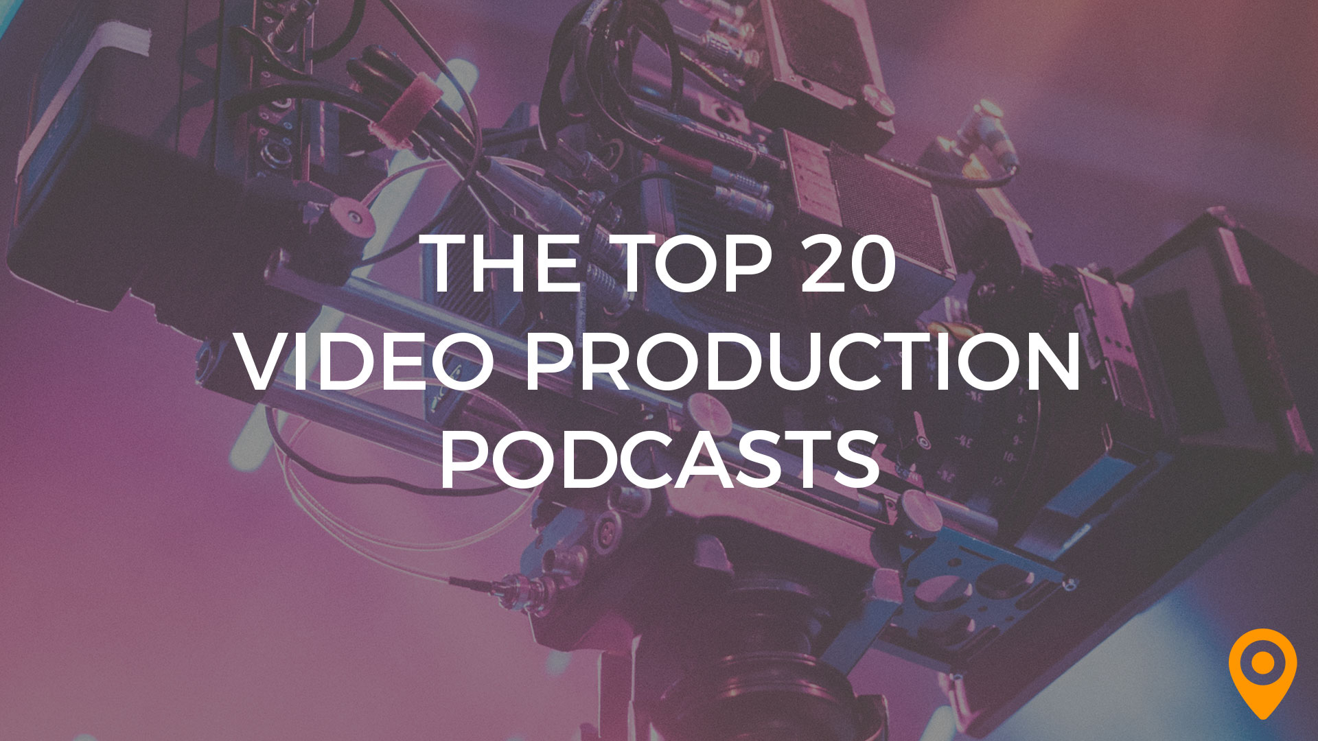 Top 20 Video Production Podcasts