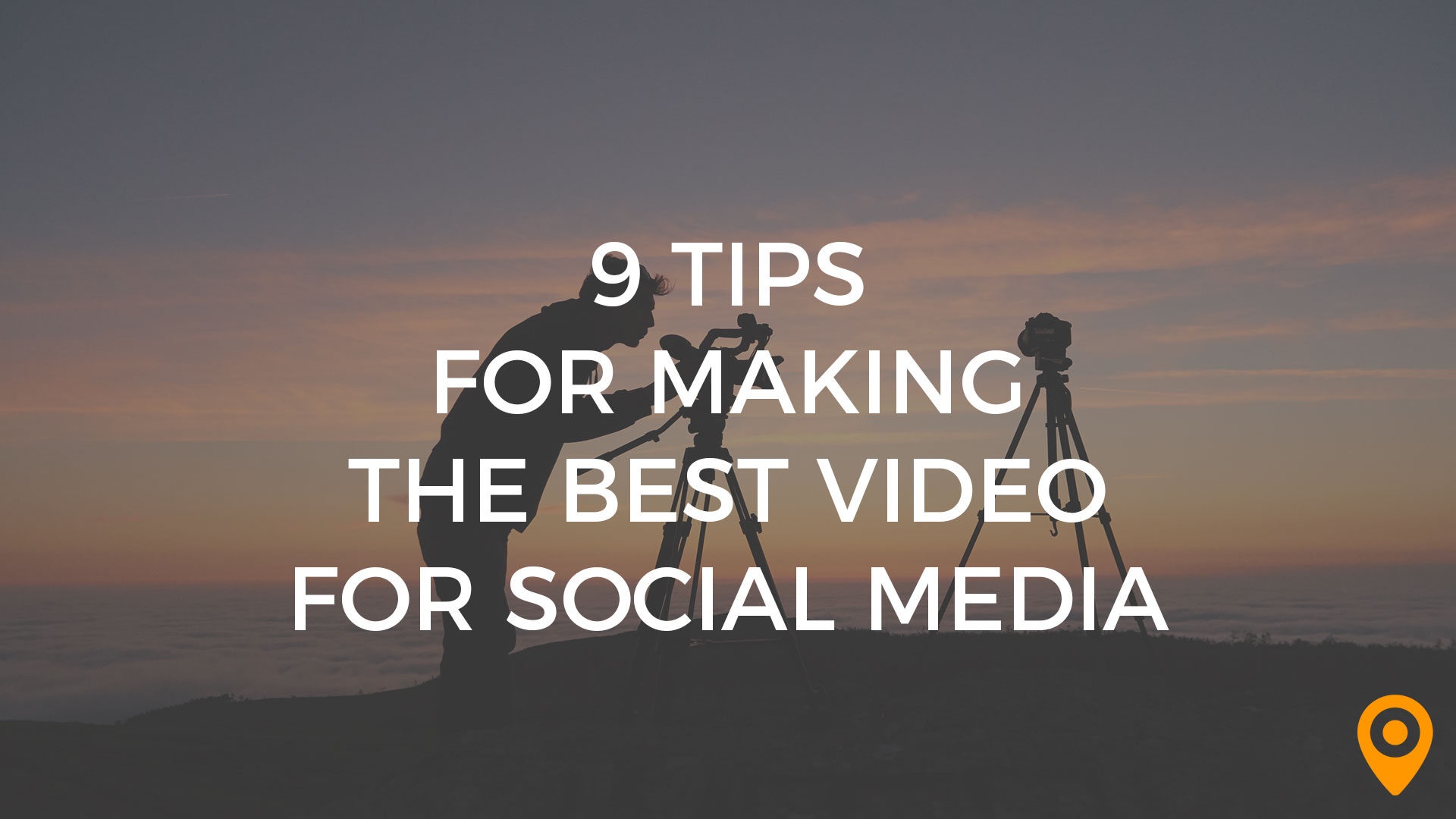 9 Tips for Making the Best Video for Social Media