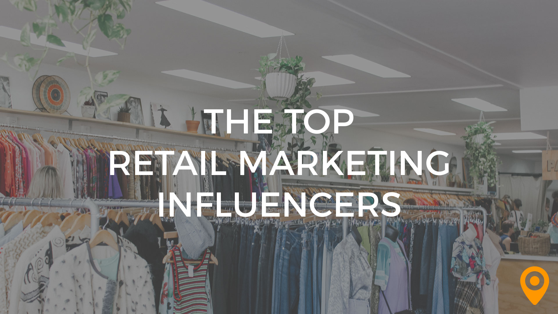 The Top Retail Marketing Influencers