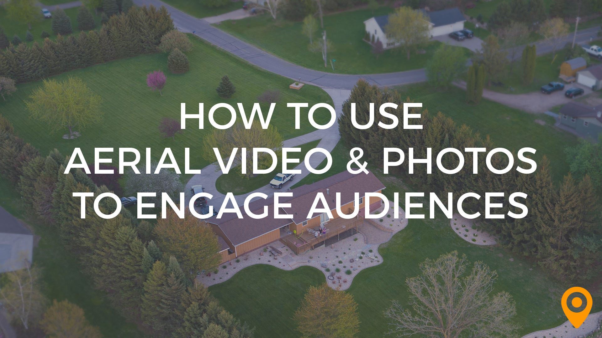 How to Use Aerial Video & Photos to Engage Audiences