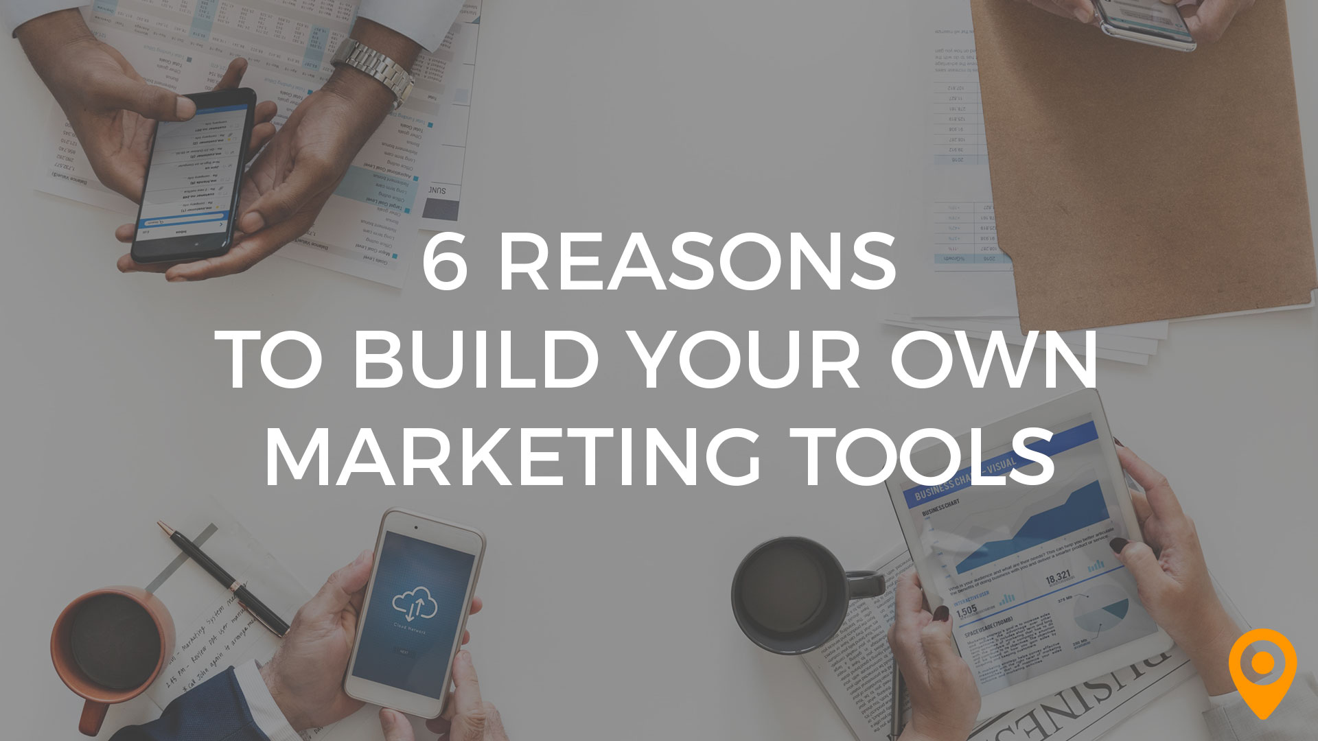 Reasons to Build Your Own Marketing Tools