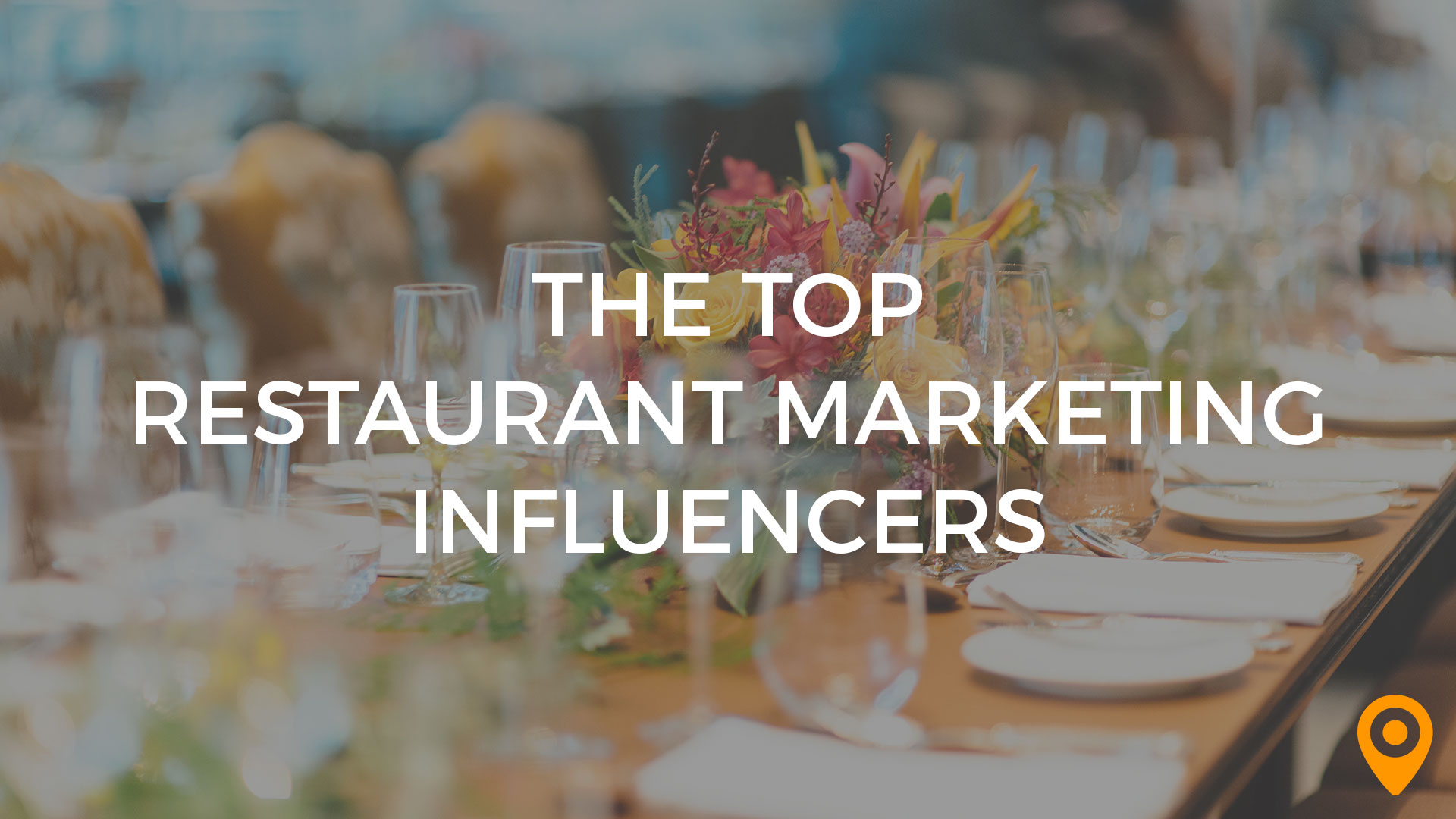 The Top Restaurant Marketing Influencers