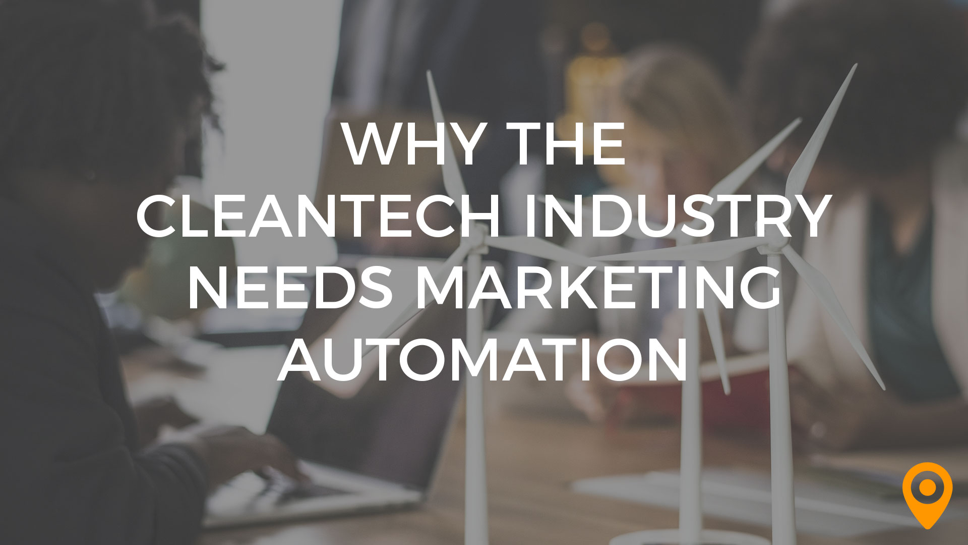 Why the Cleantech Industry Needs Marketing Automation