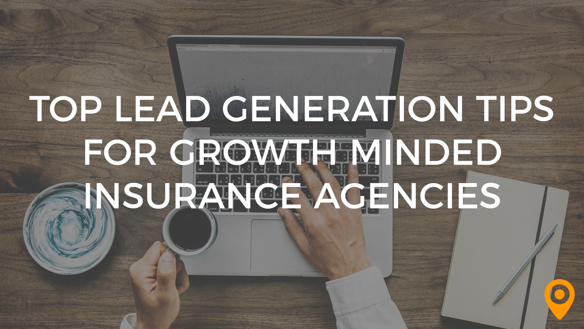 Top Lead Gen Tips for Insurance Agencies