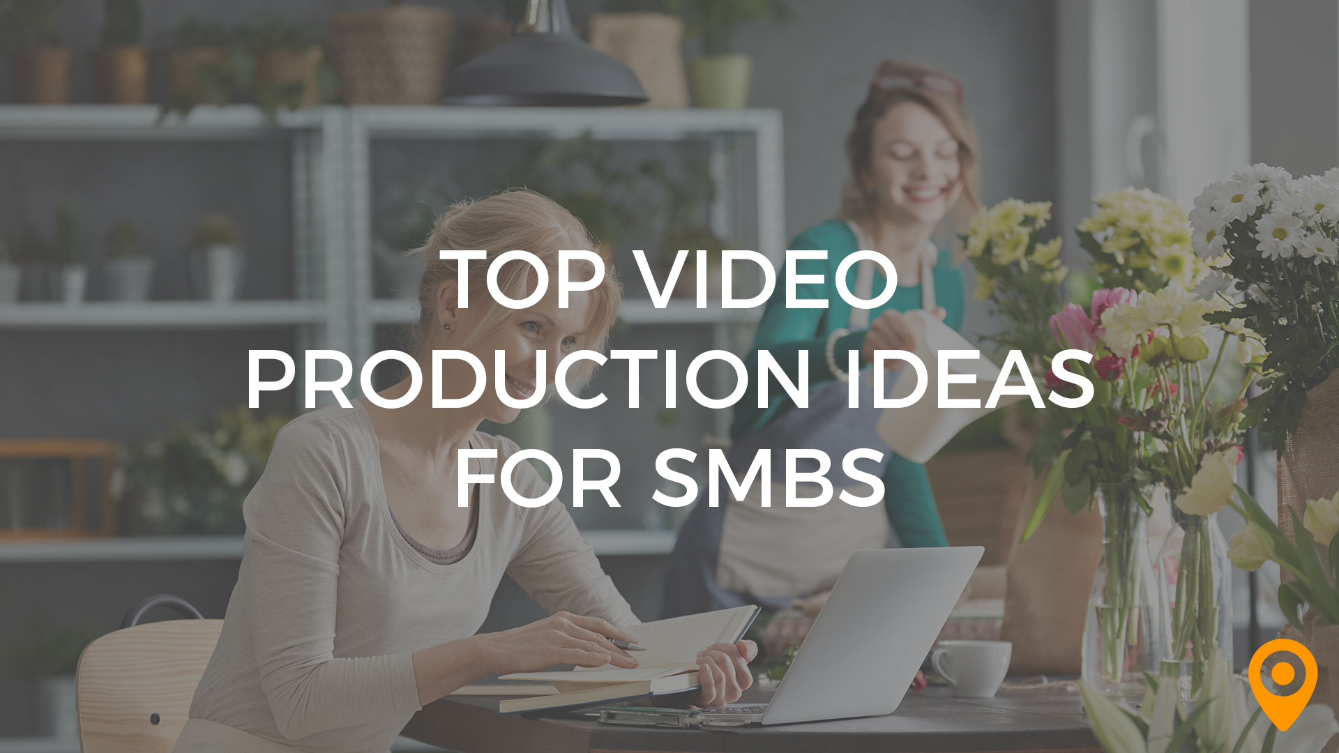 Top Video Production Ideas for SMBs