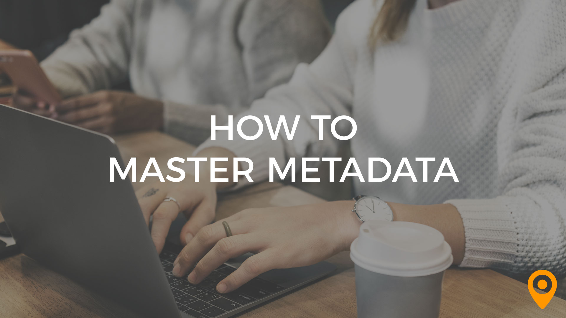 How to Master Metadata