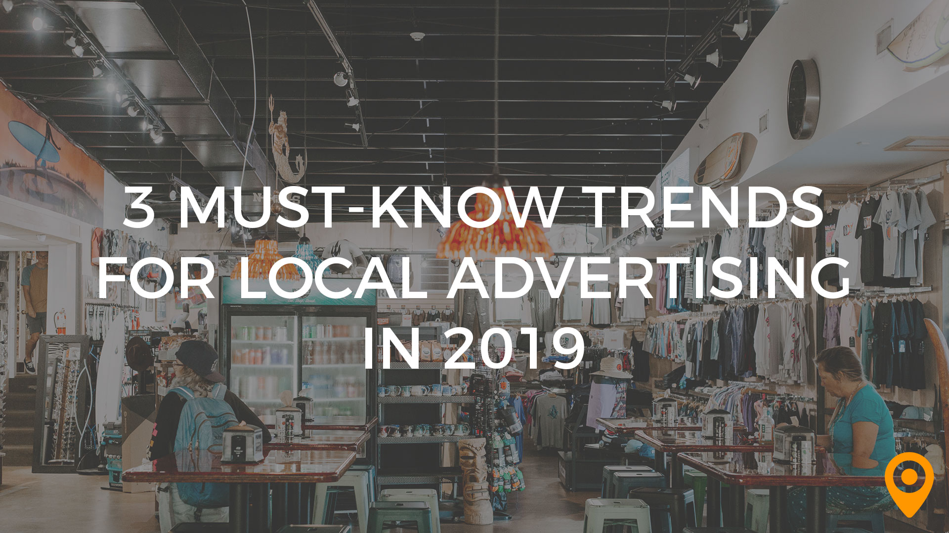 3 Must Know Trends for Local Advertising in 2019