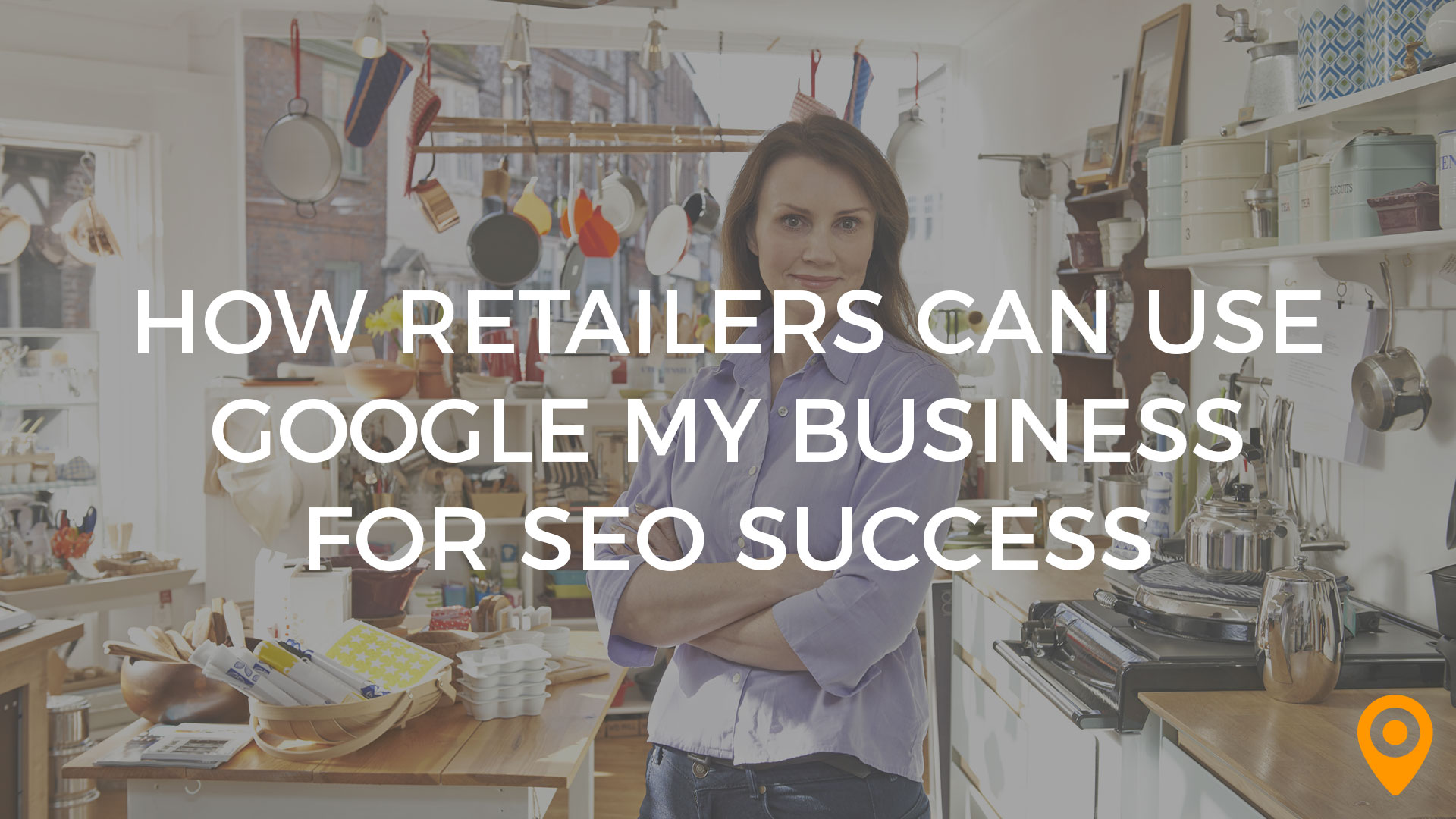 How Retailers Can Use GMB for SEO Success