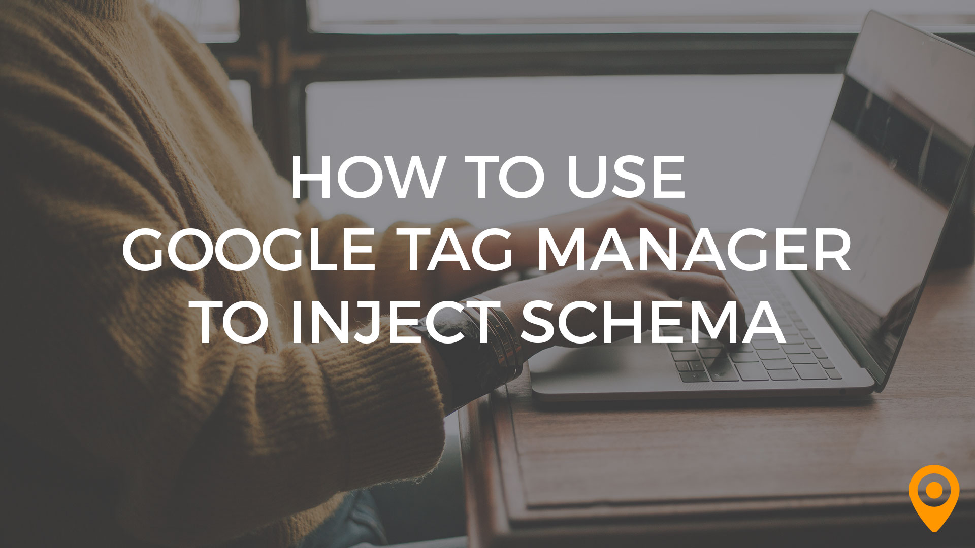 How to Use Google Tag Manager to Inject Schema