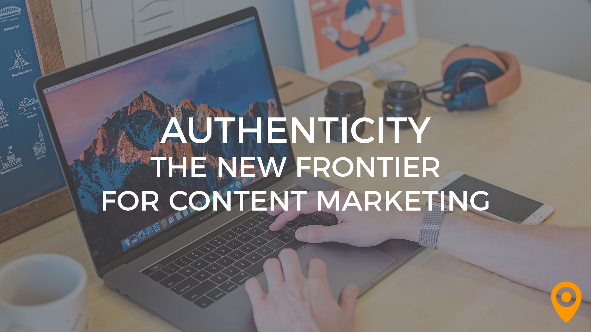 Authenticity the New Frontier for Content Marketing