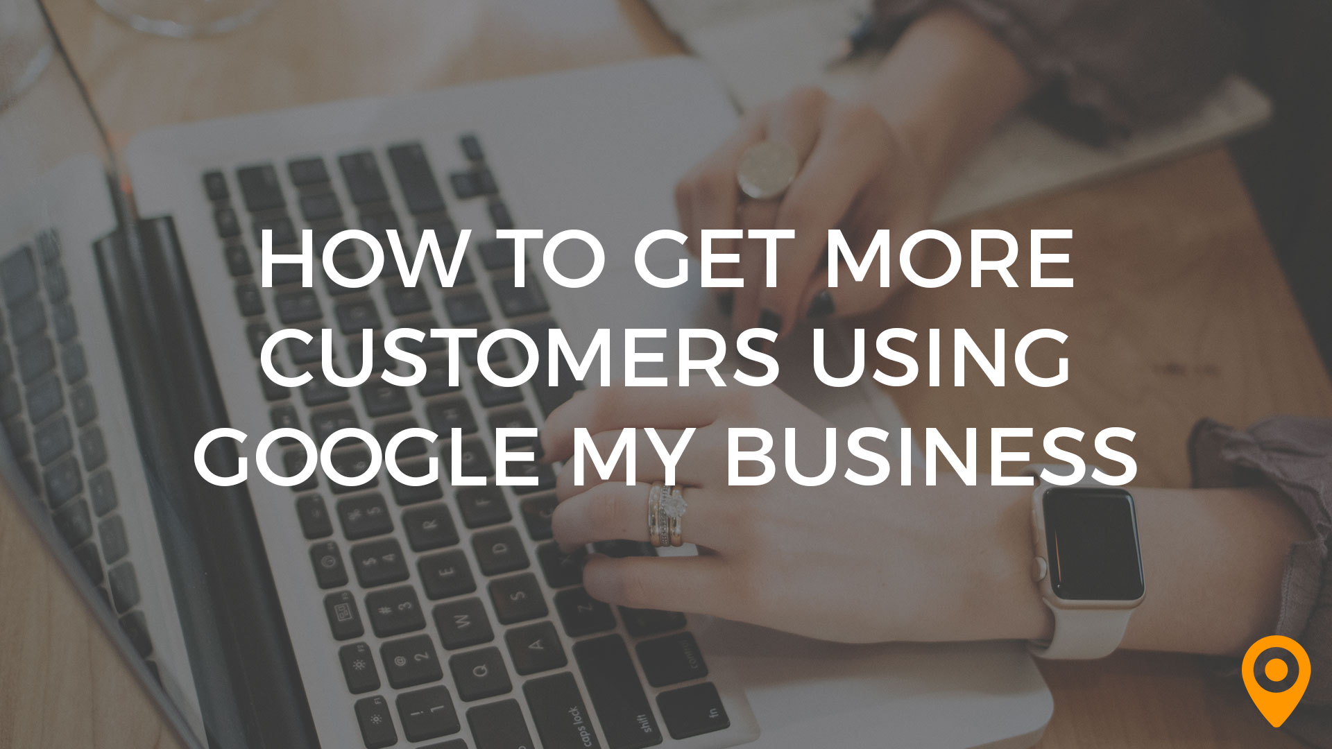 How to Get More Customers Using GMB