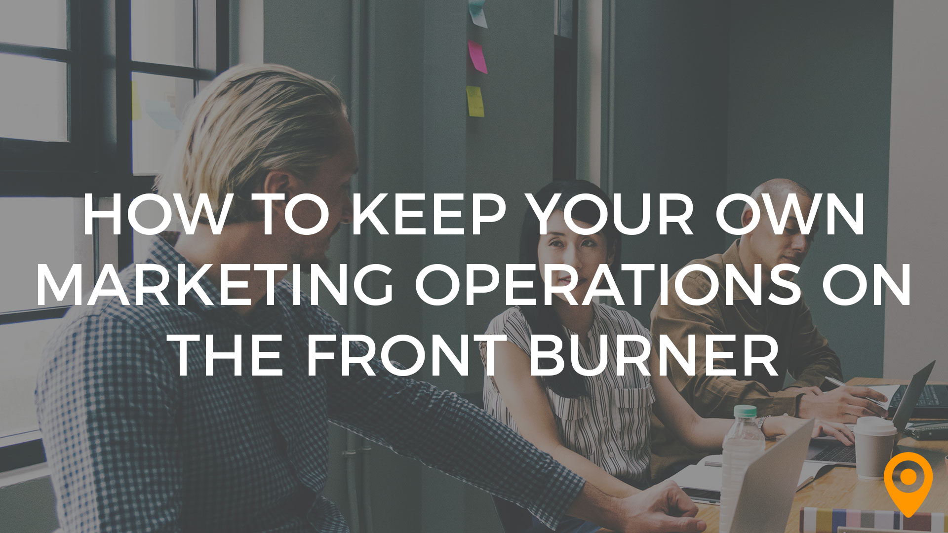How to Keep Your Own Marketing Operations on the Front Burner
