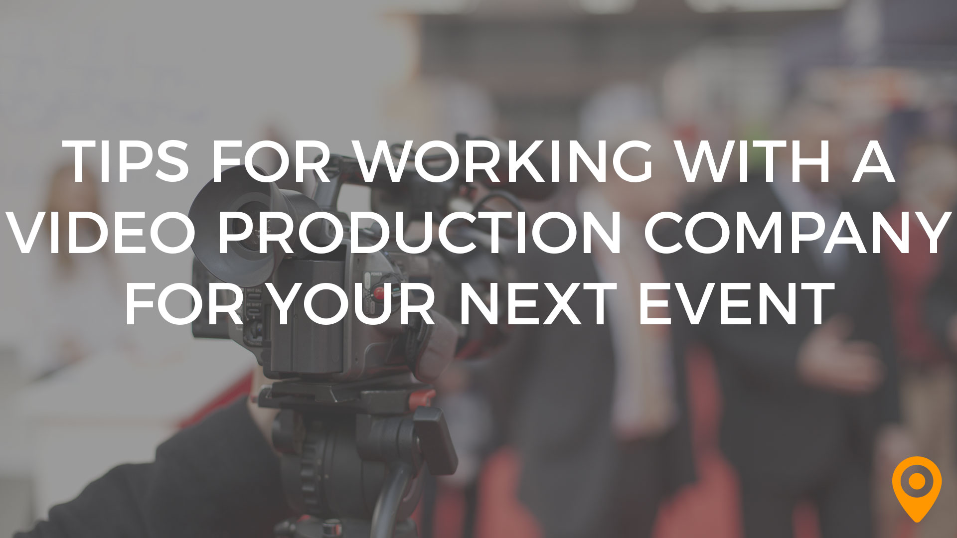 Tips for Working with a Video Production Company for Your Next Event