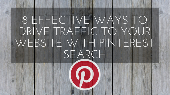 8 Effective Ways To Drive Traffic To Your Website With Pinterest Search
