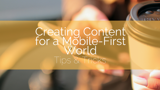 Creating Content for a Mobile-First World