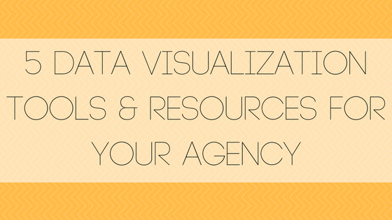 5 Data Visualization Tools & Resources for Your Agency
