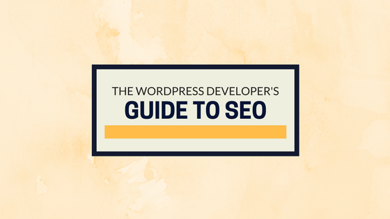 The WordPress Developer's Guide to SEO